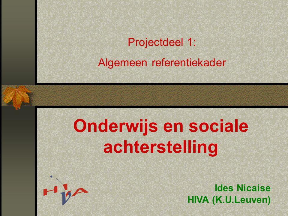 Onderwijs en sociale achterstelling Ides Nicaise HIVA (K.U.Leuven) Projectdeel 1: Algemeen referentiekader