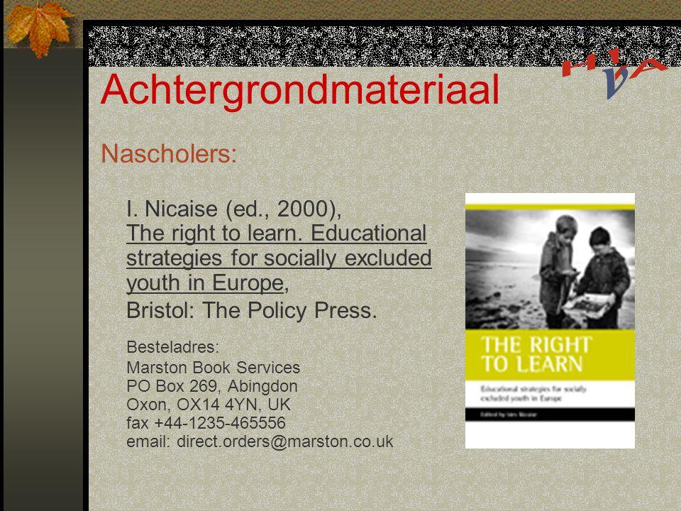 Achtergrondmateriaal Andere deelnemers: Algemeen: Nicaise (2001), Onderwijs en armoedebestrijding: op zoek naar een tweede adem, in Vranken J., Geldof D., Van Menxel G., Van Ouytsel J.