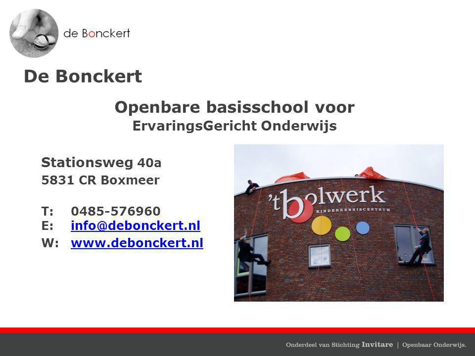 De Bonckert Openbare basisschool voor ErvaringsGericht Onderwijs Stationsweg 40a 5831 CR Boxmeer T:0485-576960 E:info@debonckert.nlinfo@debonckert.nl W:www.debonckert.nlwww.debonckert.nl