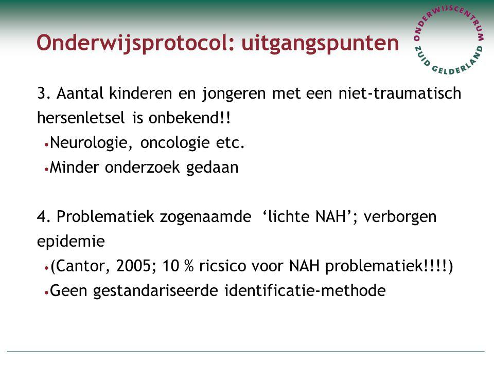 Onderwijsprotocol: uitgangspunten 3. Aantal kinderen en jongeren met een niet-traumatisch hersenletsel is onbekend!! Neurologie, oncologie etc. Minder