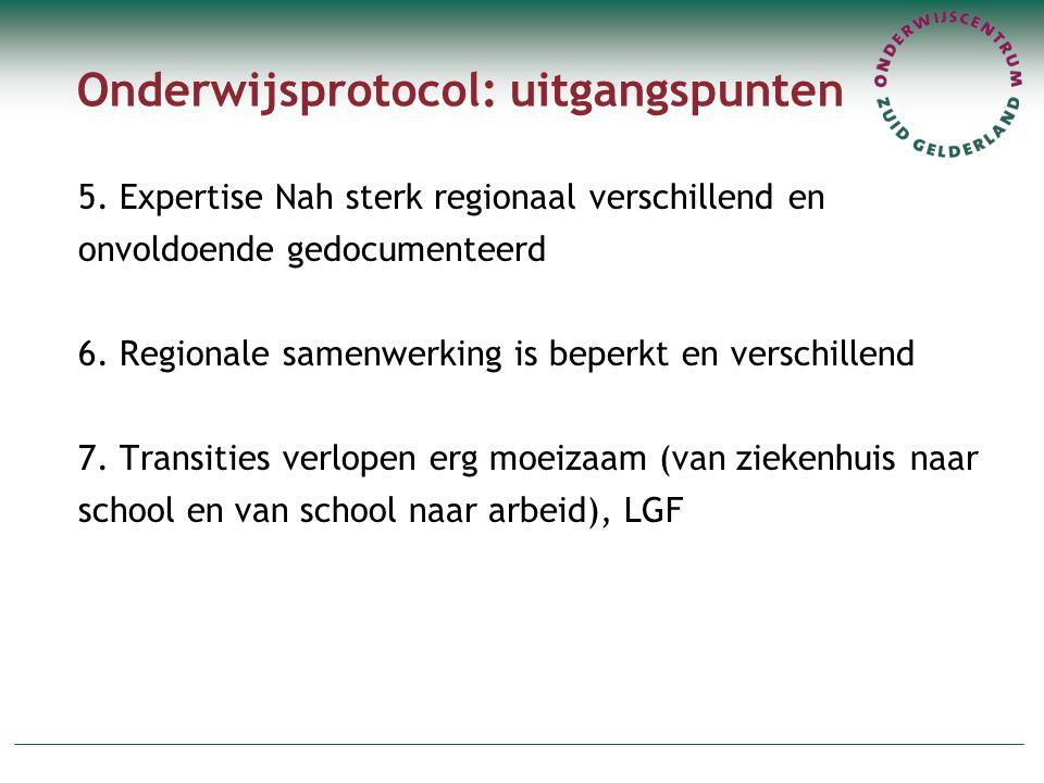 Onderwijsprotocol: uitgangspunten 5. Expertise Nah sterk regionaal verschillend en onvoldoende gedocumenteerd 6. Regionale samenwerking is beperkt en