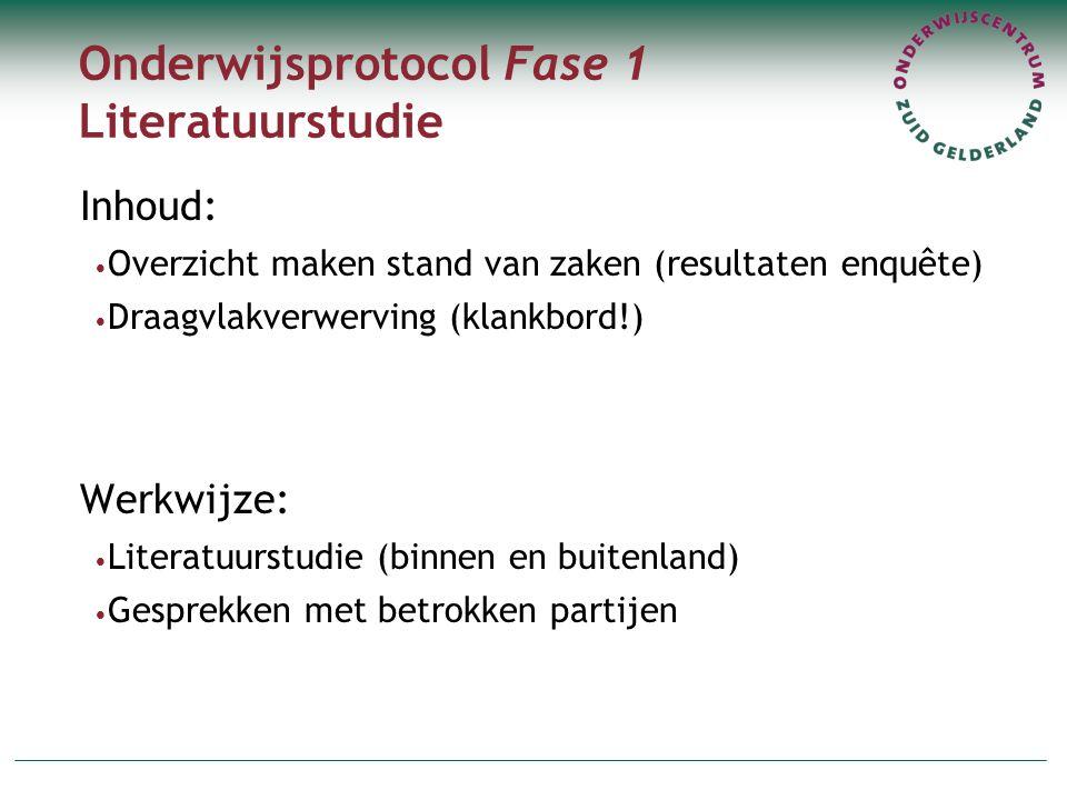 Onderwijsprotocol Fase 1 Literatuurstudie Inhoud: Overzicht maken stand van zaken (resultaten enquête) Draagvlakverwerving (klankbord!) Werkwijze: Lit
