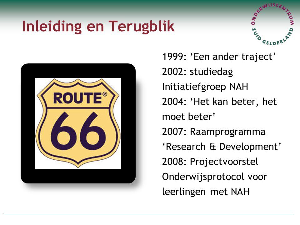 Inleiding en Terugblik 1999: 'Een ander traject' 2002: studiedag Initiatiefgroep NAH 2004: 'Het kan beter, het moet beter' 2007: Raamprogramma 'Research & Development' 2008: Projectvoorstel Onderwijsprotocol voor leerlingen met NAH