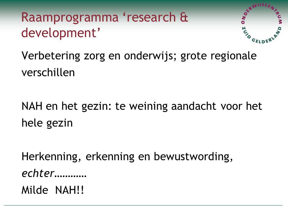 Raamprogramma 'research & development' Verbetering zorg en onderwijs; grote regionale verschillen NAH en het gezin: te weining aandacht voor het hele