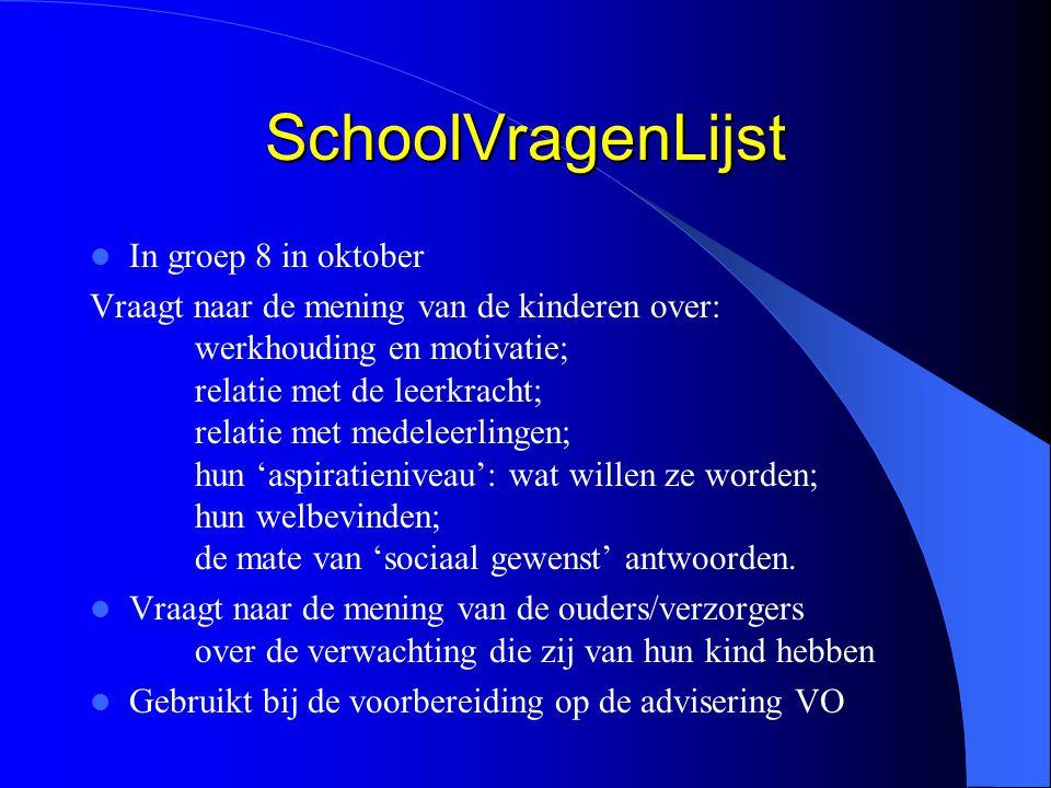 SchoolVragenLijst In groep 8 in oktober Vraagt naar de mening van de kinderen over: werkhouding en motivatie; relatie met de leerkracht; relatie met m