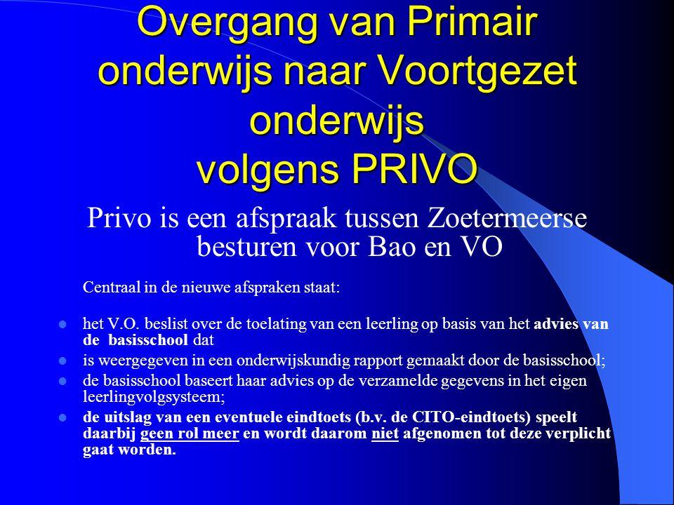 Overgang van Primair onderwijs naar Voortgezet onderwijs volgens PRIVO Privo is een afspraak tussen Zoetermeerse besturen voor Bao en VO Centraal in d