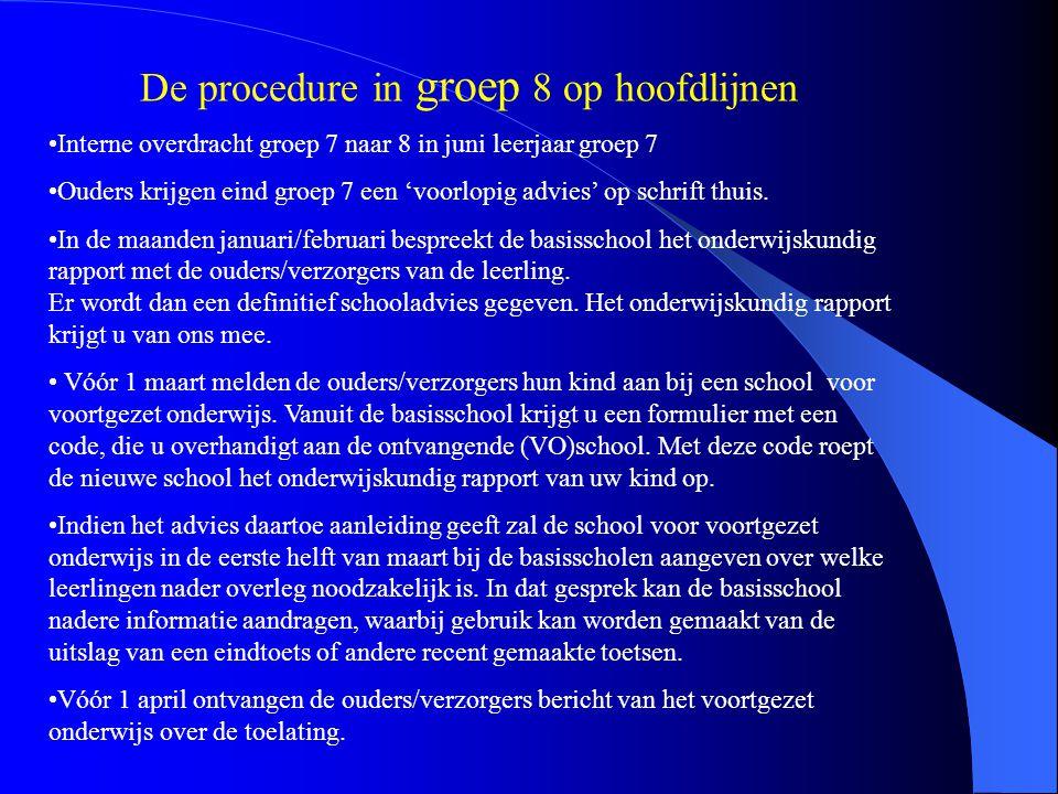 De procedure in groep 8 op hoofdlijnen Interne overdracht groep 7 naar 8 in juni leerjaar groep 7 Ouders krijgen eind groep 7 een 'voorlopig advies' o