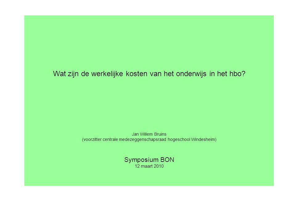 Wat zijn de werkelijke kosten van het onderwijs in het hbo? Jan Willem Bruins (voorzitter centrale medezeggenschapsraad hogeschool Windesheim) Symposi