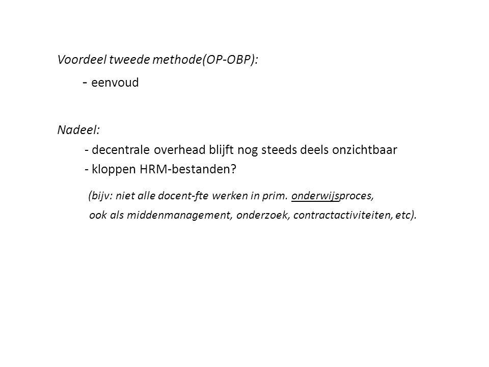 Voordeel tweede methode(OP-OBP): - eenvoud Nadeel: - decentrale overhead blijft nog steeds deels onzichtbaar - kloppen HRM-bestanden? (bijv: niet alle