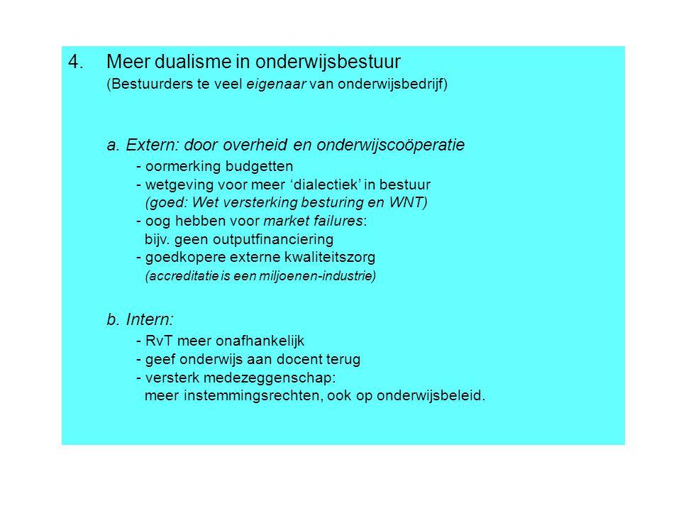4.Meer dualisme in onderwijsbestuur (Bestuurders te veel eigenaar van onderwijsbedrijf) a. Extern: door overheid en onderwijscoöperatie - oormerking b