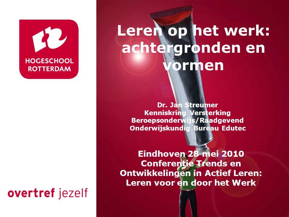 Leren op het werk: achtergronden en vormen Dr. Jan Streumer Kenniskring Versterking Beroepsonderwijs/Raadgevend Onderwijskundig Bureau Edutec Eindhove