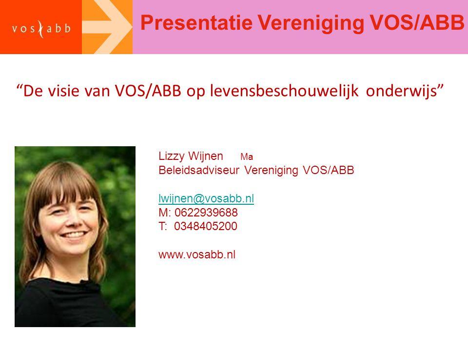 """Presentatie Vereniging VOS/ABB """"De visie van VOS/ABB op levensbeschouwelijk onderwijs"""" Lizzy Wijnen Ma Beleidsadviseur Vereniging VOS/ABB lwijnen@vosa"""