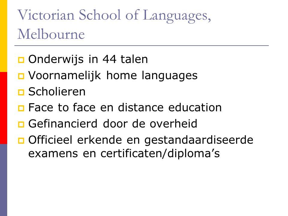 Victorian School of Languages, Melbourne  Onderwijs in 44 talen  Voornamelijk home languages  Scholieren  Face to face en distance education  Gef