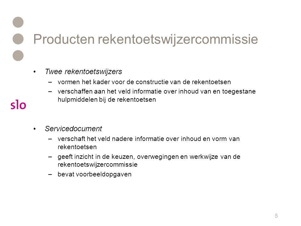 Producten rekentoetswijzercommissie Twee rekentoetswijzers –vormen het kader voor de constructie van de rekentoetsen –verschaffen aan het veld informa