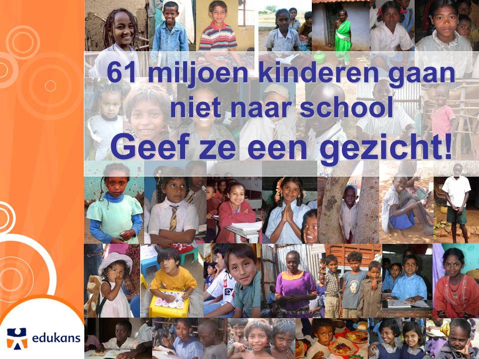 61 miljoen kinderen gaan niet naar school Geef ze een gezicht!