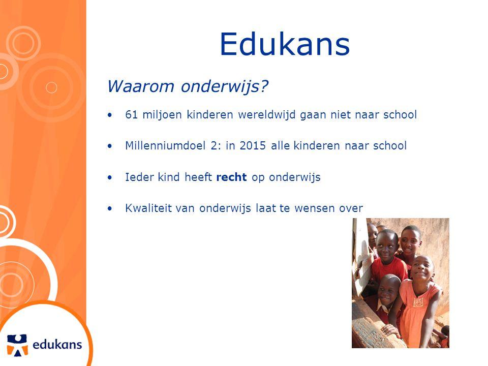 Edukans Waarom onderwijs? 61 miljoen kinderen wereldwijd gaan niet naar school Millenniumdoel 2: in 2015 alle kinderen naar school Ieder kind heeft re