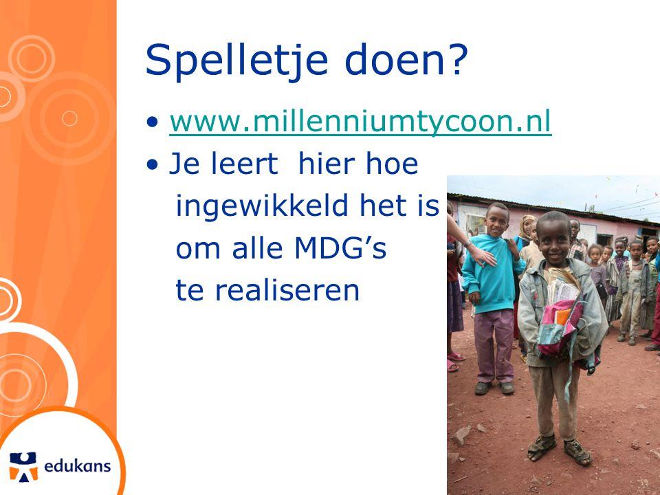 Spelletje doen? www.millenniumtycoon.nl Je leert hier hoe ingewikkeld het is om alle MDG's te realiseren