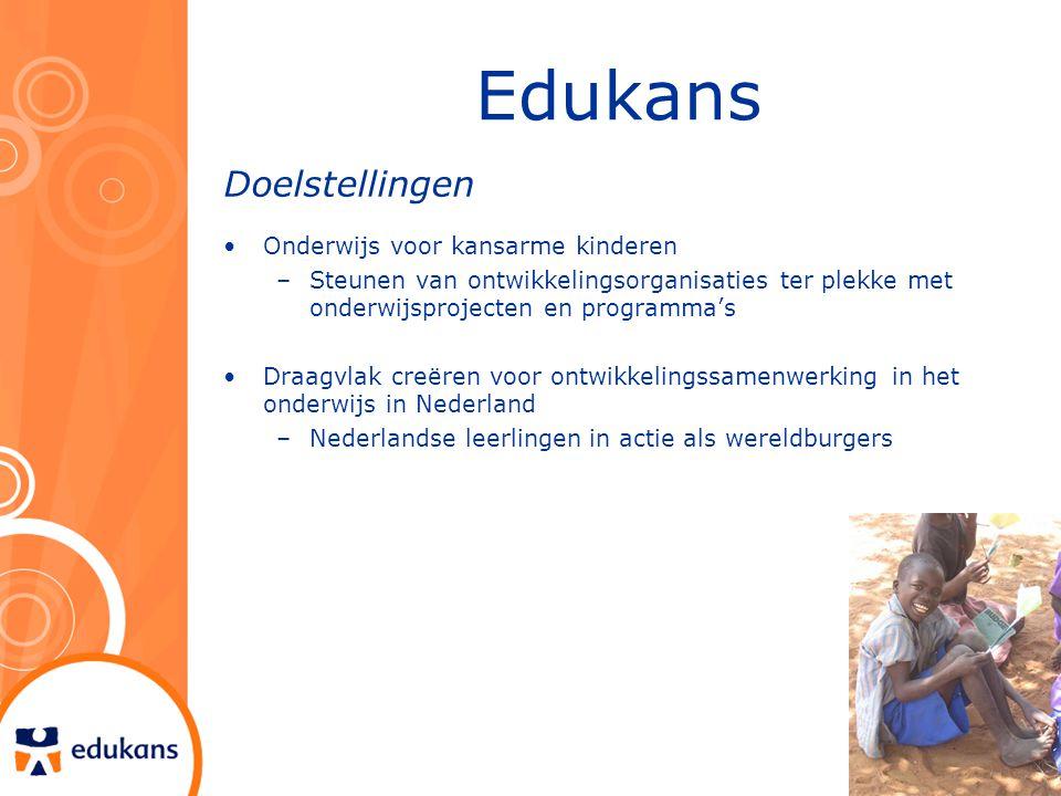 Edukans Doelstellingen Onderwijs voor kansarme kinderen –Steunen van ontwikkelingsorganisaties ter plekke met onderwijsprojecten en programma's Draagv