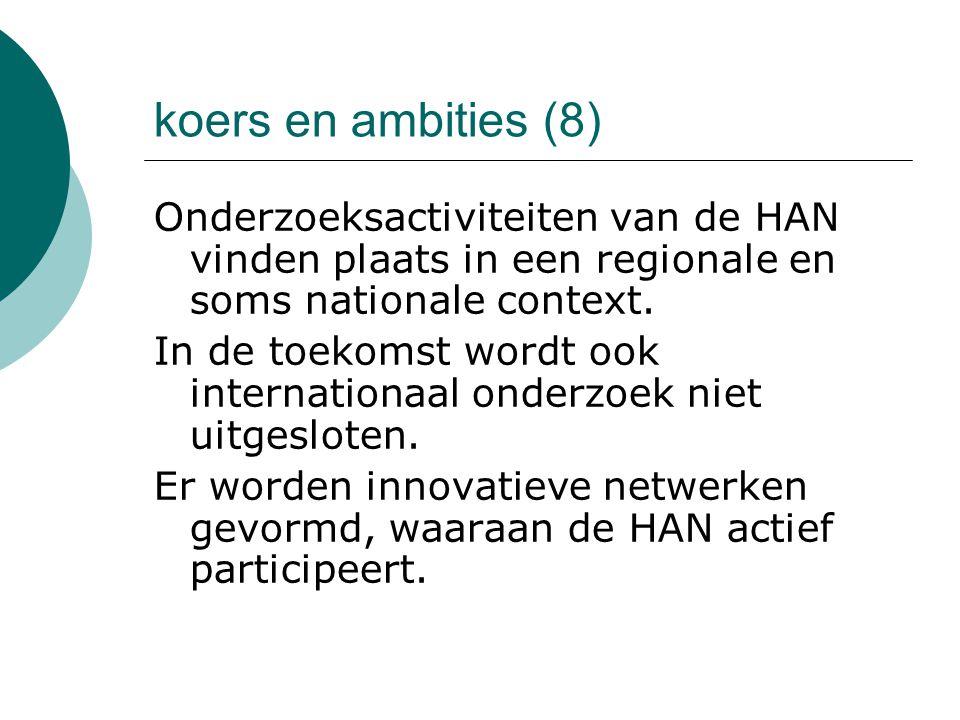 koers en ambities (8) Onderzoeksactiviteiten van de HAN vinden plaats in een regionale en soms nationale context. In de toekomst wordt ook internation