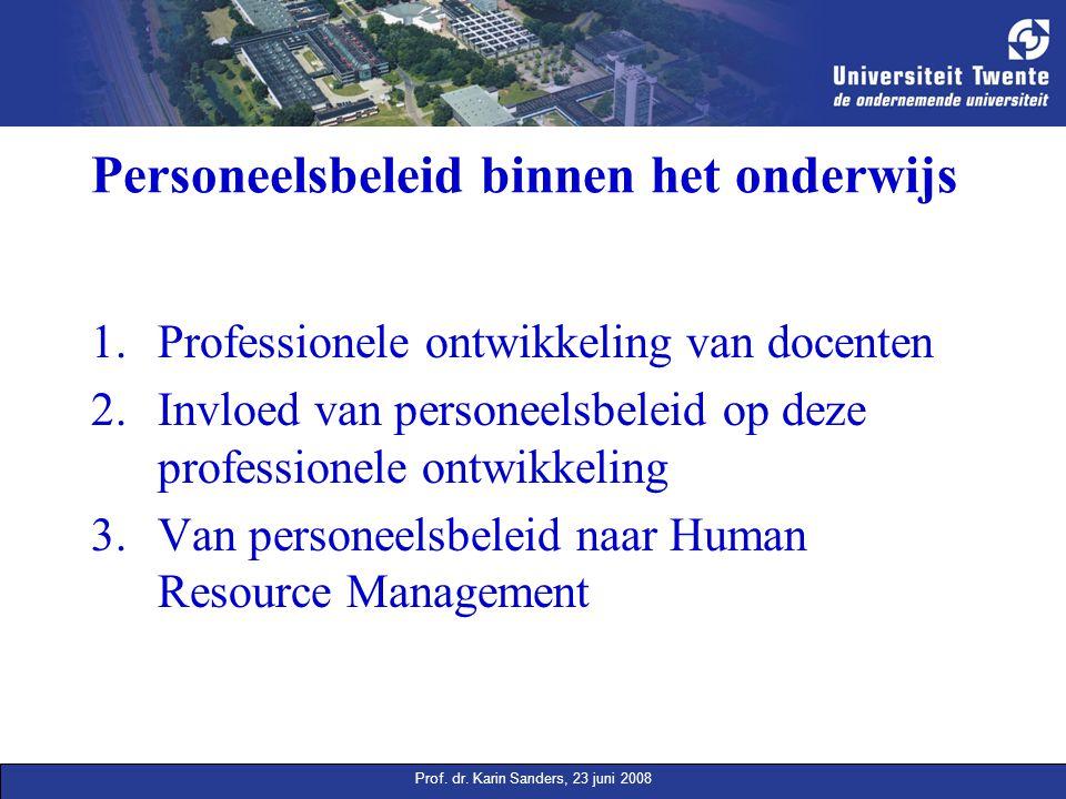 Prof. dr. Karin Sanders, 23 juni 2008 Personeelsbeleid binnen het onderwijs 1.Professionele ontwikkeling van docenten 2.Invloed van personeelsbeleid o