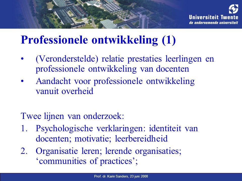 Prof. dr. Karin Sanders, 23 juni 2008 Professionele ontwikkeling (1) (Veronderstelde) relatie prestaties leerlingen en professionele ontwikkeling van