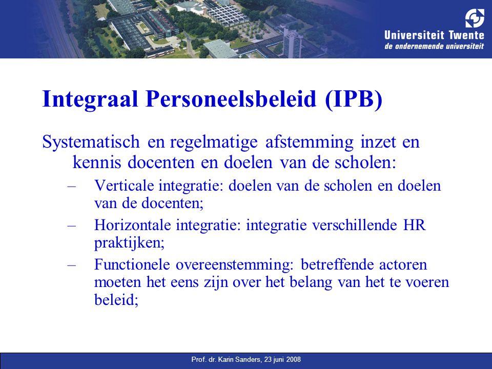 Prof. dr. Karin Sanders, 23 juni 2008 Integraal Personeelsbeleid (IPB) Systematisch en regelmatige afstemming inzet en kennis docenten en doelen van d
