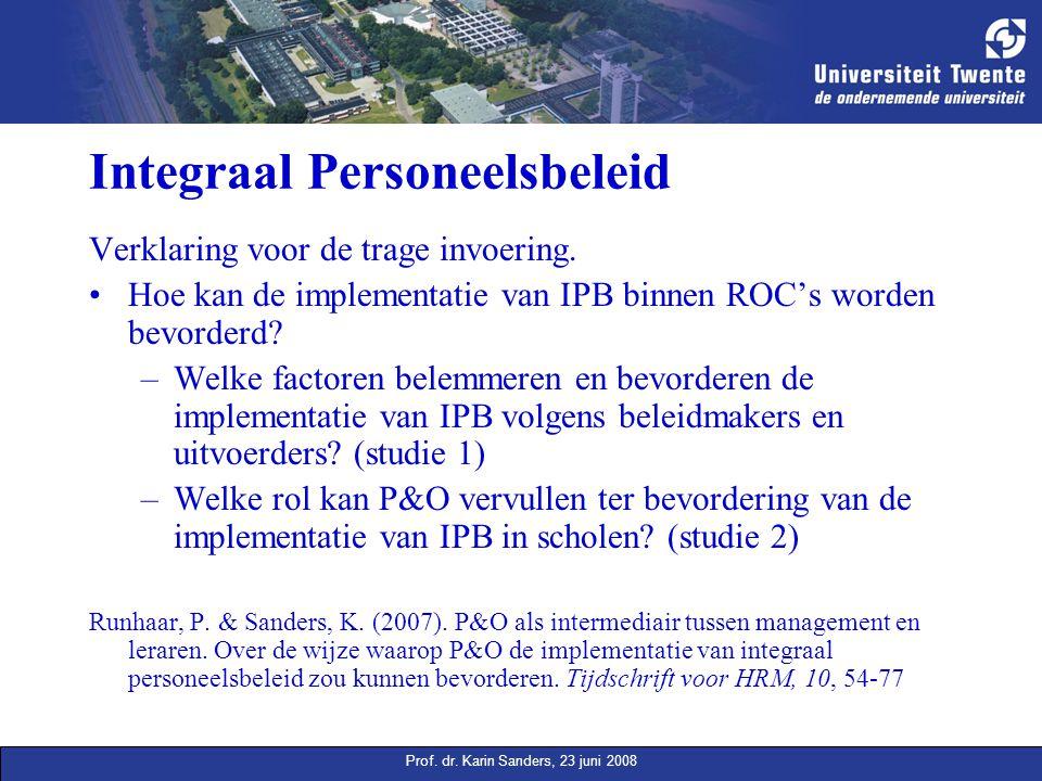 Prof. dr. Karin Sanders, 23 juni 2008 Integraal Personeelsbeleid Verklaring voor de trage invoering. Hoe kan de implementatie van IPB binnen ROC's wor