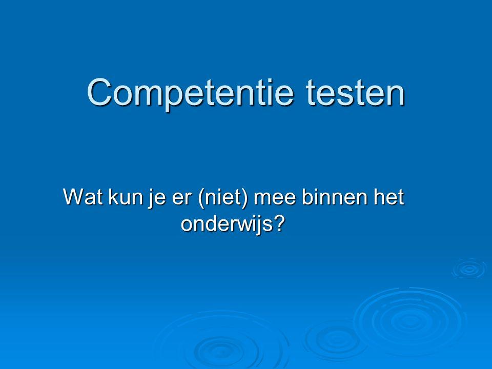 Competentie testen Wat kun je er (niet) mee binnen het onderwijs?
