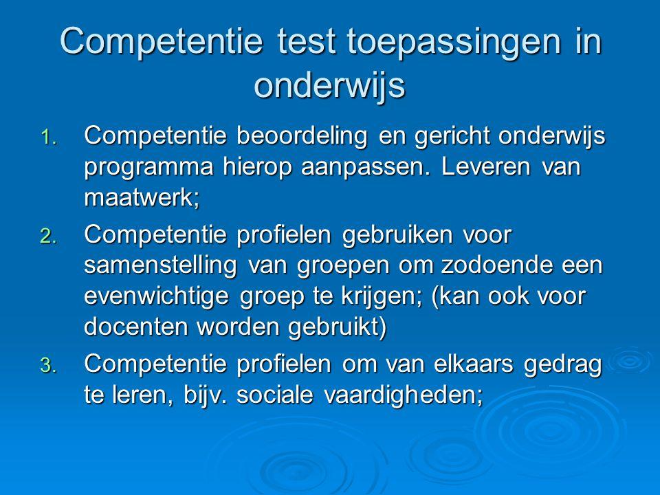 Competentie test toepassingen in onderwijs 1. Competentie beoordeling en gericht onderwijs programma hierop aanpassen. Leveren van maatwerk; 2. Compet
