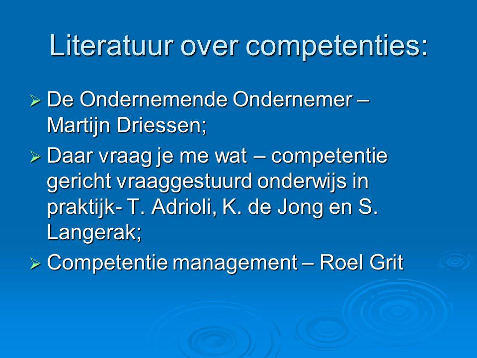 Literatuur over competenties:  De Ondernemende Ondernemer – Martijn Driessen;  Daar vraag je me wat – competentie gericht vraaggestuurd onderwijs in