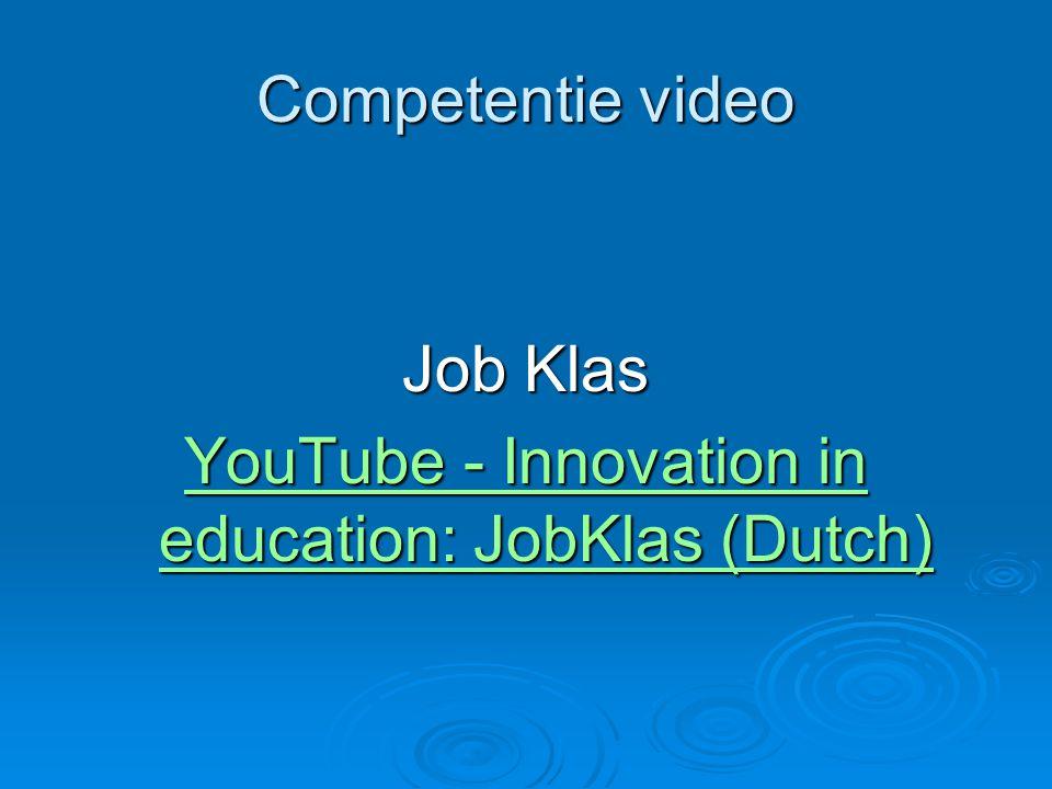 Competentie video Job Klas YouTube - Innovation in education: JobKlas (Dutch) YouTube - Innovation in education: JobKlas (Dutch)