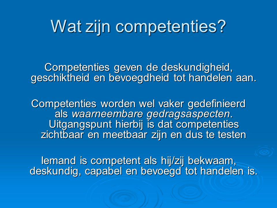 Wat zijn competenties? Competenties geven de deskundigheid, geschiktheid en bevoegdheid tot handelen aan. Competenties worden wel vaker gedefinieerd a