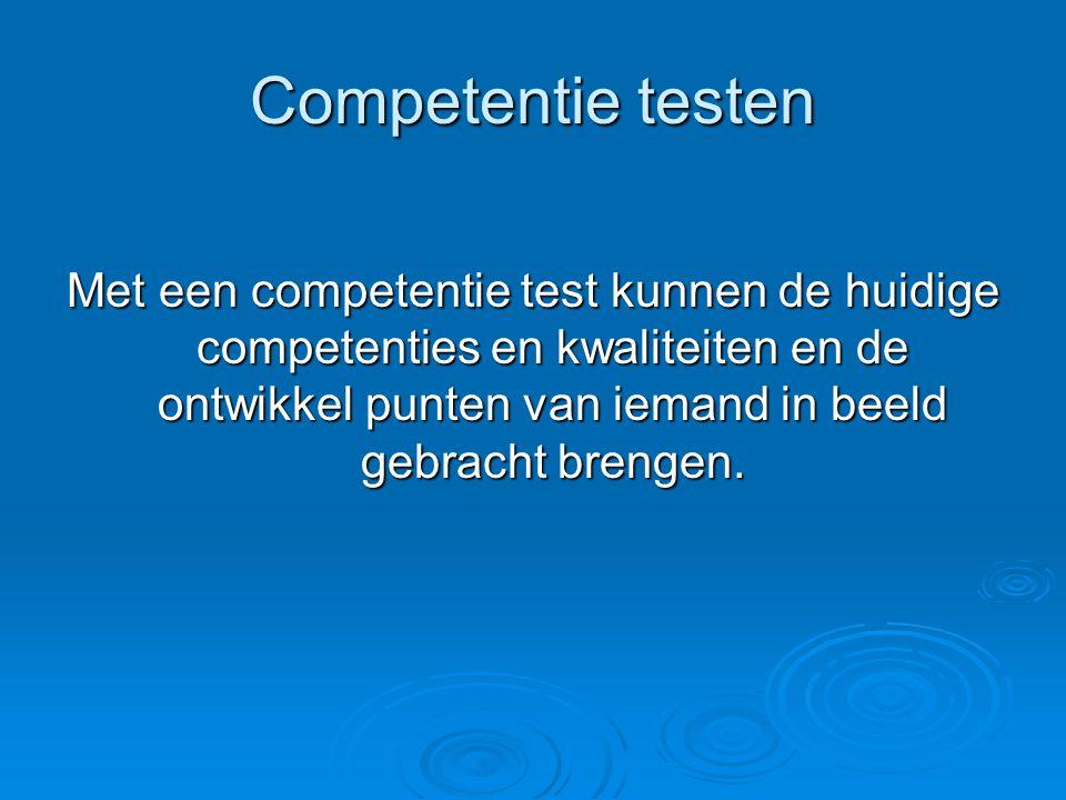 Competentie testen Met een competentie test kunnen de huidige competenties en kwaliteiten en de ontwikkel punten van iemand in beeld gebracht brengen.