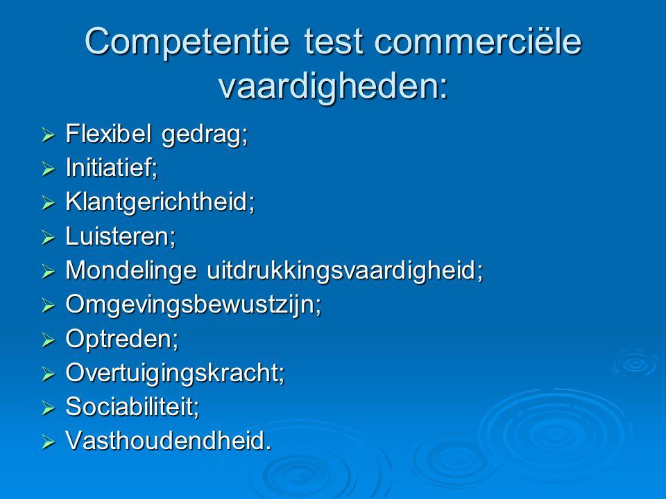 Competentie test commerciële vaardigheden:  Flexibel gedrag;  Initiatief;  Klantgerichtheid;  Luisteren;  Mondelinge uitdrukkingsvaardigheid;  O