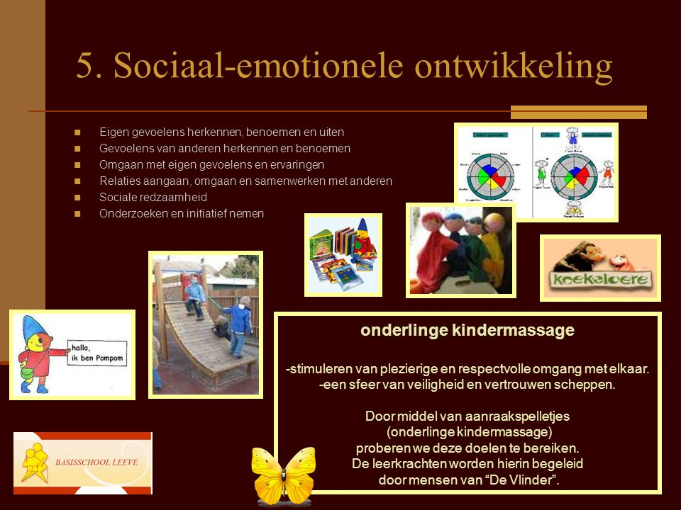 5. Sociaal-emotionele ontwikkeling Eigen gevoelens herkennen, benoemen en uiten Gevoelens van anderen herkennen en benoemen Omgaan met eigen gevoelens