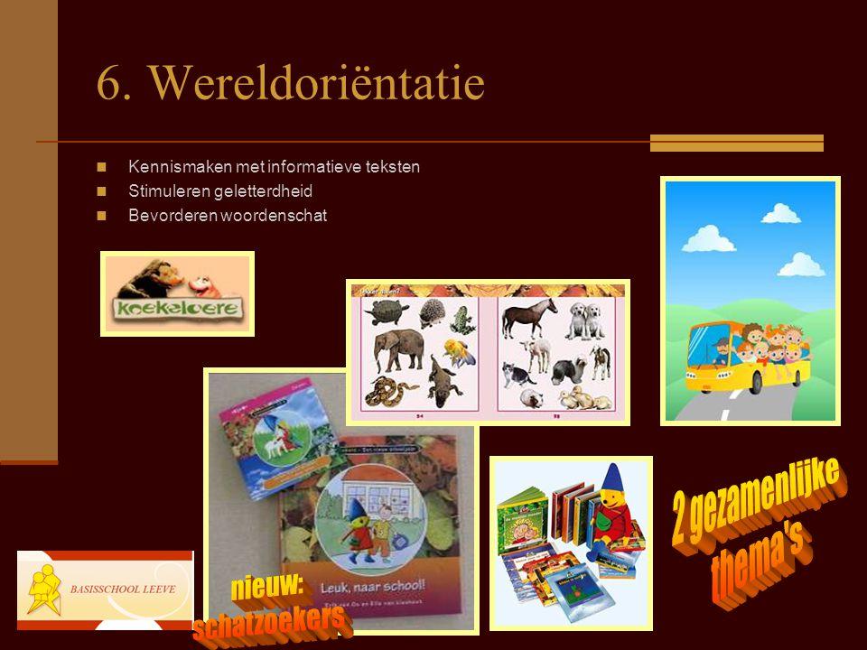 6. Wereldoriëntatie Kennismaken met informatieve teksten Stimuleren geletterdheid Bevorderen woordenschat
