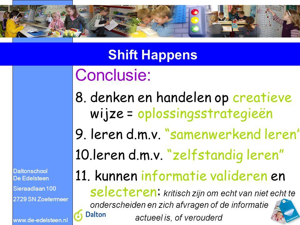 Daltonschool De Edelsteen Sieraadlaan 100 2729 SN Zoetermeer www.de-edelsteen.nl Shift Happens Conclusie: 8.denken en handelen op creatieve wijze = op