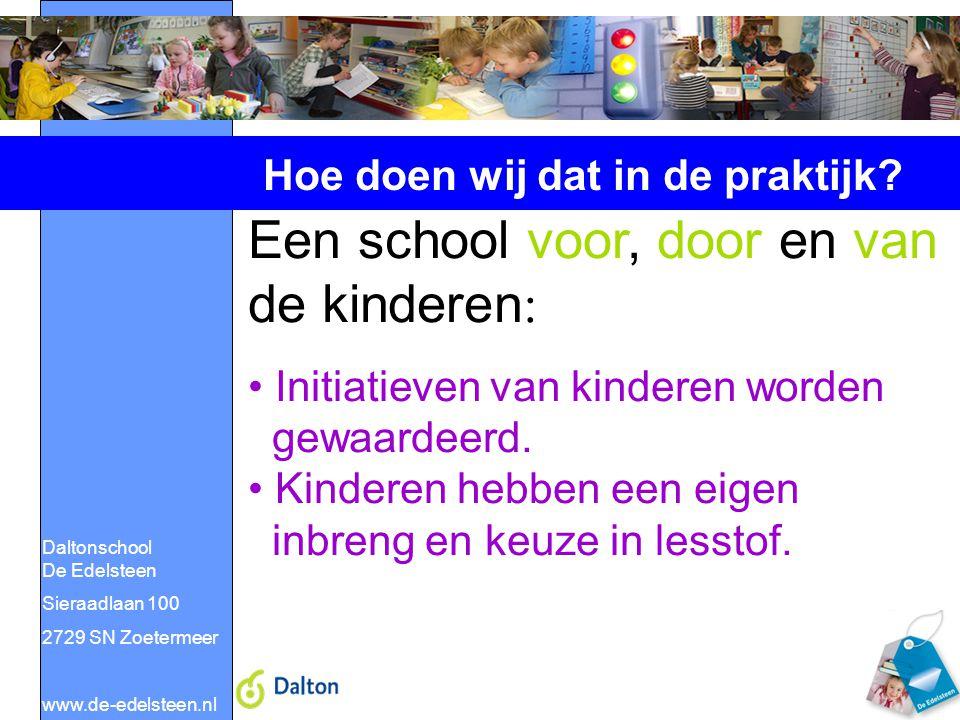 Daltonschool De Edelsteen Sieraadlaan 100 2729 SN Zoetermeer www.de-edelsteen.nl Hoe doen wij dat in de praktijk? Een school voor, door en van de kind