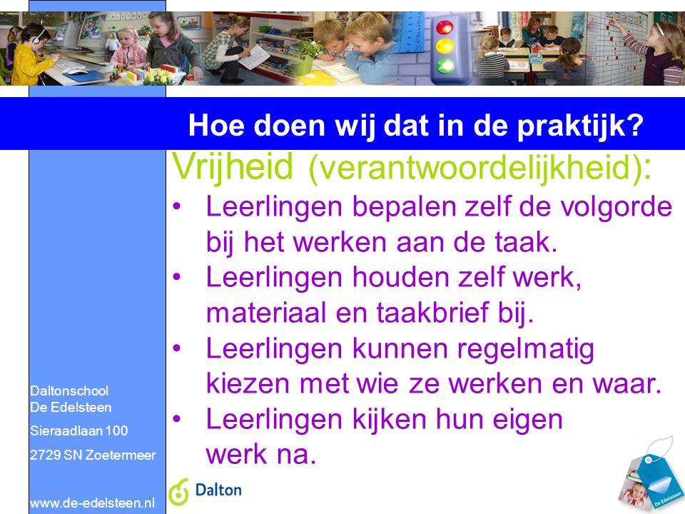 Daltonschool De Edelsteen Sieraadlaan 100 2729 SN Zoetermeer www.de-edelsteen.nl Hoe doen wij dat in de praktijk? Vrijheid (verantwoordelijkheid) : Le