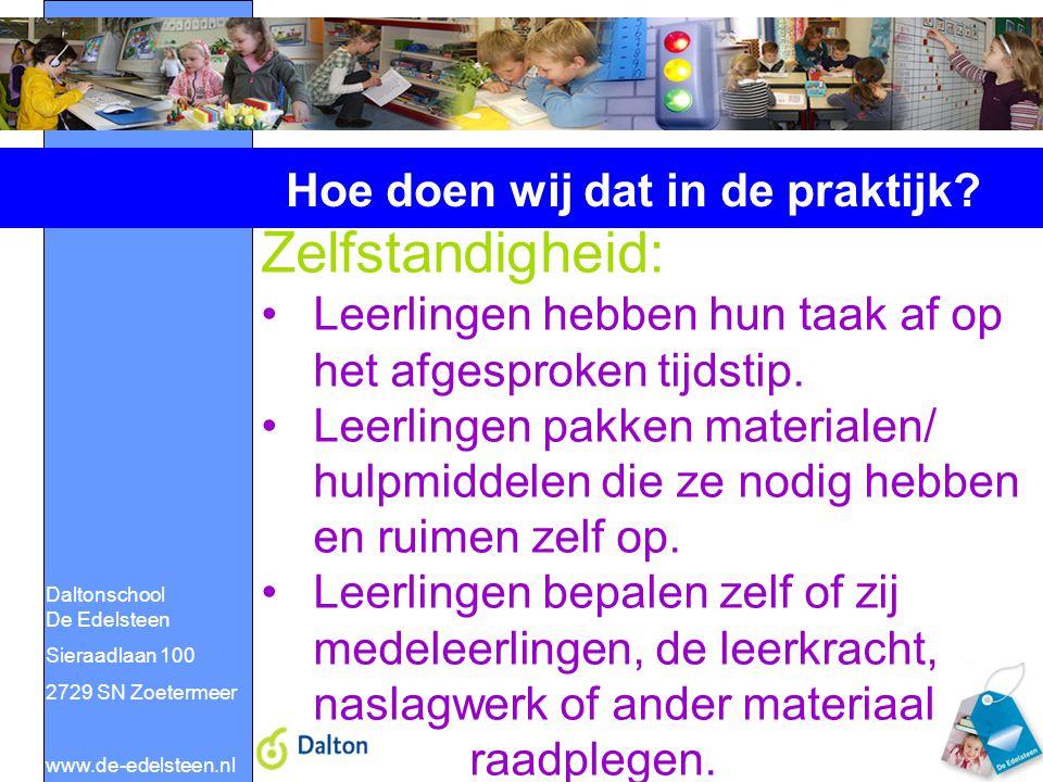 Daltonschool De Edelsteen Sieraadlaan 100 2729 SN Zoetermeer www.de-edelsteen.nl Hoe doen wij dat in de praktijk? Zelfstandigheid: Leerlingen hebben h