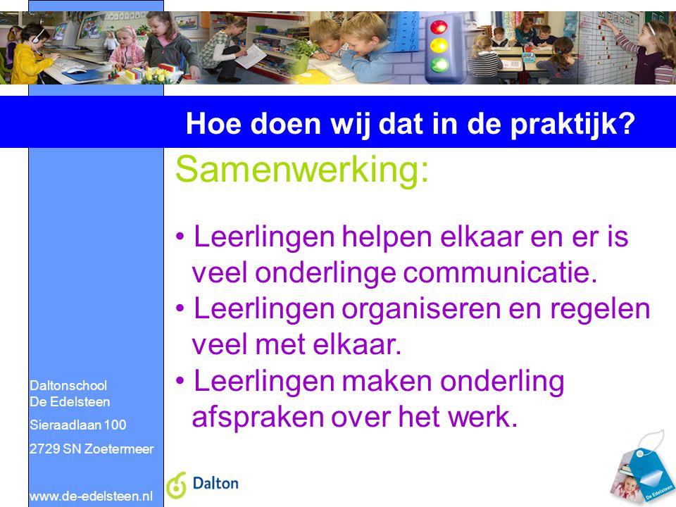 Daltonschool De Edelsteen Sieraadlaan 100 2729 SN Zoetermeer www.de-edelsteen.nl Hoe doen wij dat in de praktijk? Samenwerking: Leerlingen helpen elka
