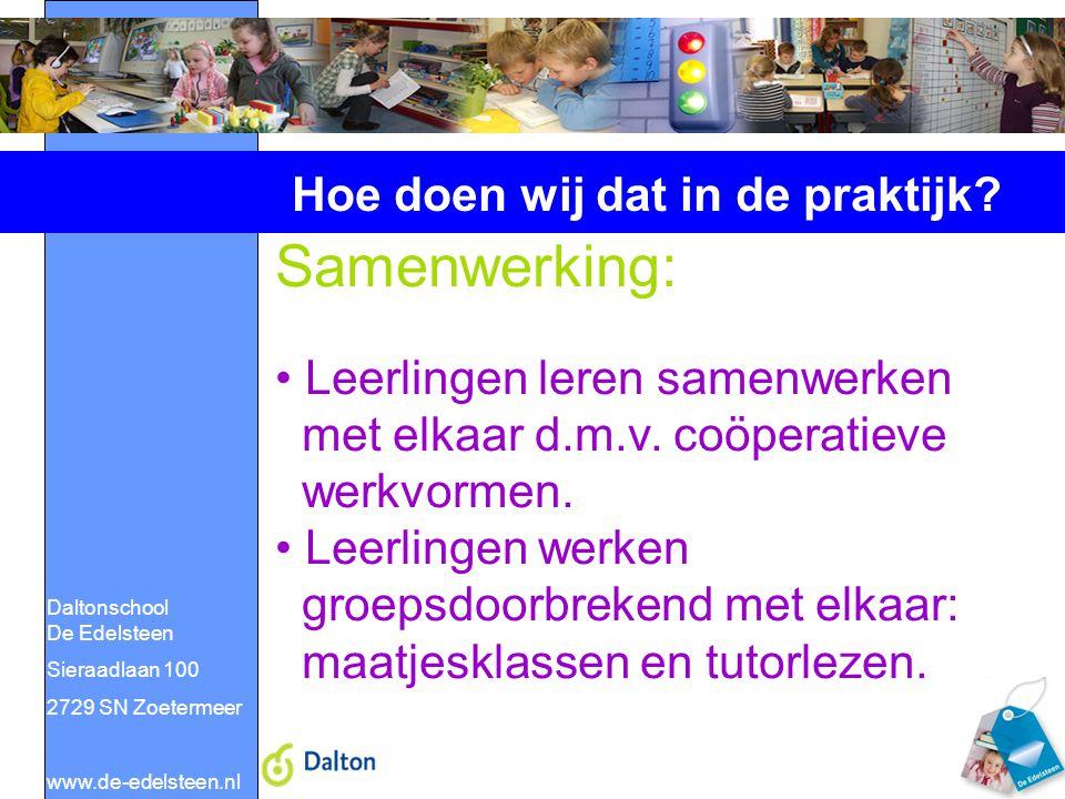 Daltonschool De Edelsteen Sieraadlaan 100 2729 SN Zoetermeer www.de-edelsteen.nl Hoe doen wij dat in de praktijk? Samenwerking: Leerlingen leren samen