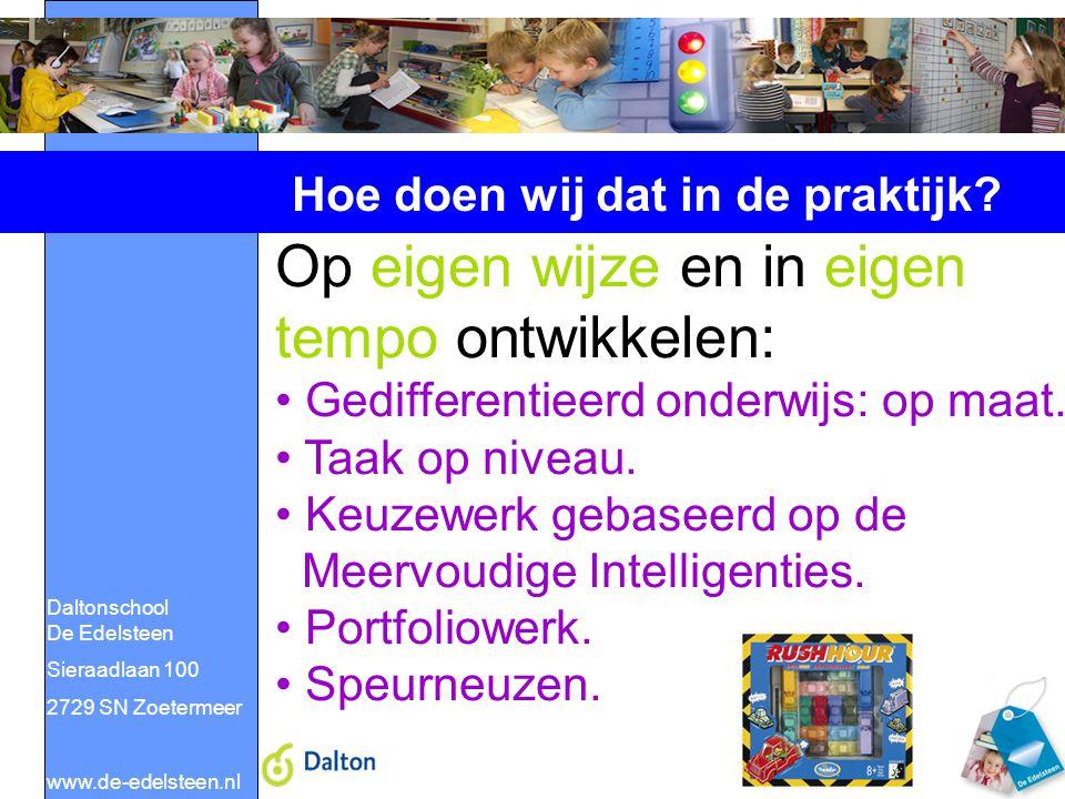 Daltonschool De Edelsteen Sieraadlaan 100 2729 SN Zoetermeer www.de-edelsteen.nl Hoe doen wij dat in de praktijk? Op eigen wijze en in eigen tempo ont