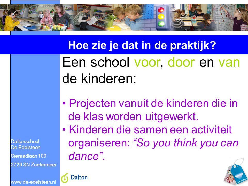 Daltonschool De Edelsteen Sieraadlaan 100 2729 SN Zoetermeer www.de-edelsteen.nl Hoe zie je dat in de praktijk? Een school voor, door en van de kinder