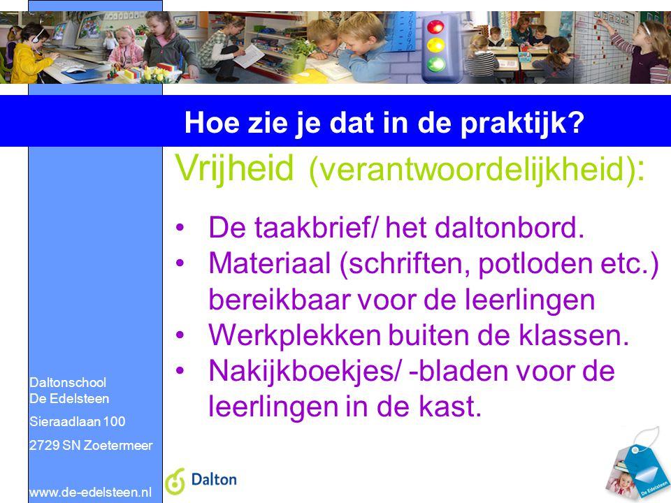 Daltonschool De Edelsteen Sieraadlaan 100 2729 SN Zoetermeer www.de-edelsteen.nl Hoe zie je dat in de praktijk? Vrijheid (verantwoordelijkheid) : De t