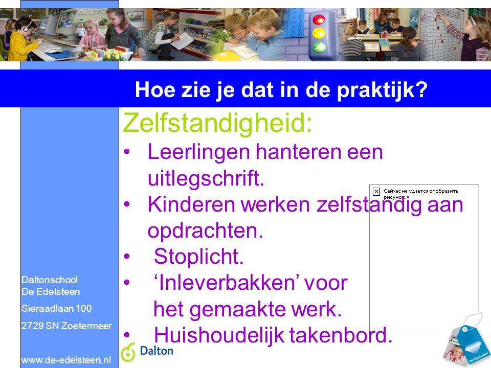 Daltonschool De Edelsteen Sieraadlaan 100 2729 SN Zoetermeer www.de-edelsteen.nl Hoe zie je dat in de praktijk? Zelfstandigheid: Leerlingen hanteren e