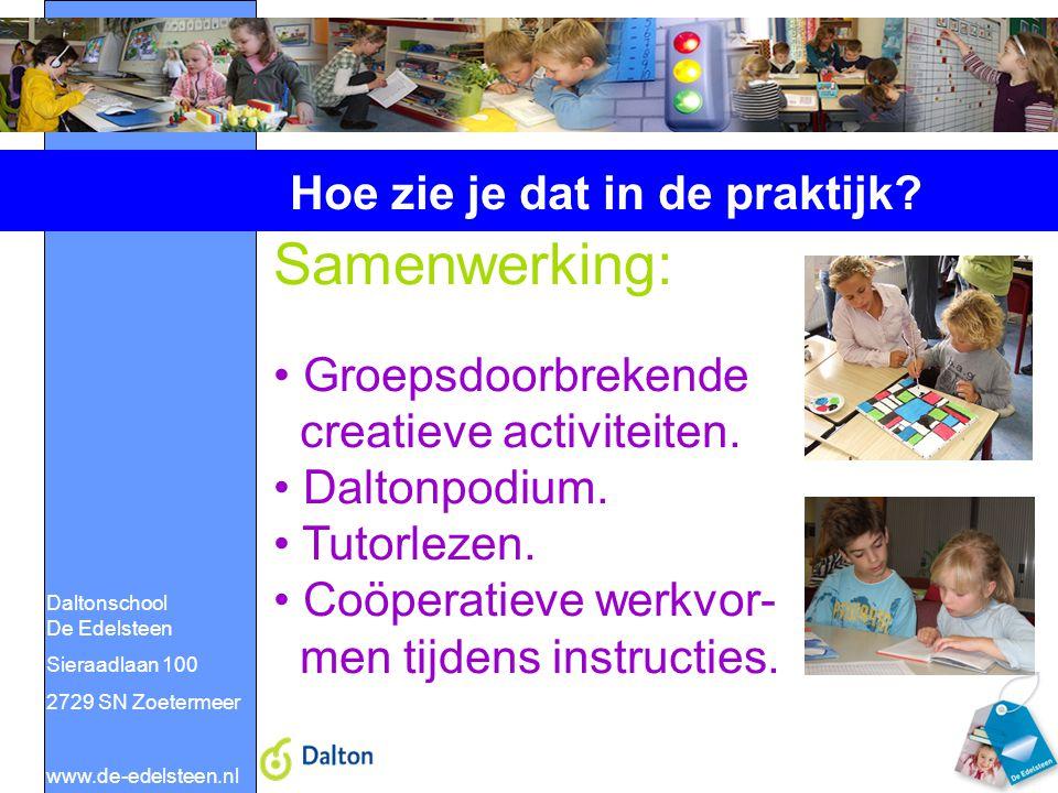 Daltonschool De Edelsteen Sieraadlaan 100 2729 SN Zoetermeer www.de-edelsteen.nl Hoe zie je dat in de praktijk? Samenwerking: Groepsdoorbrekende creat