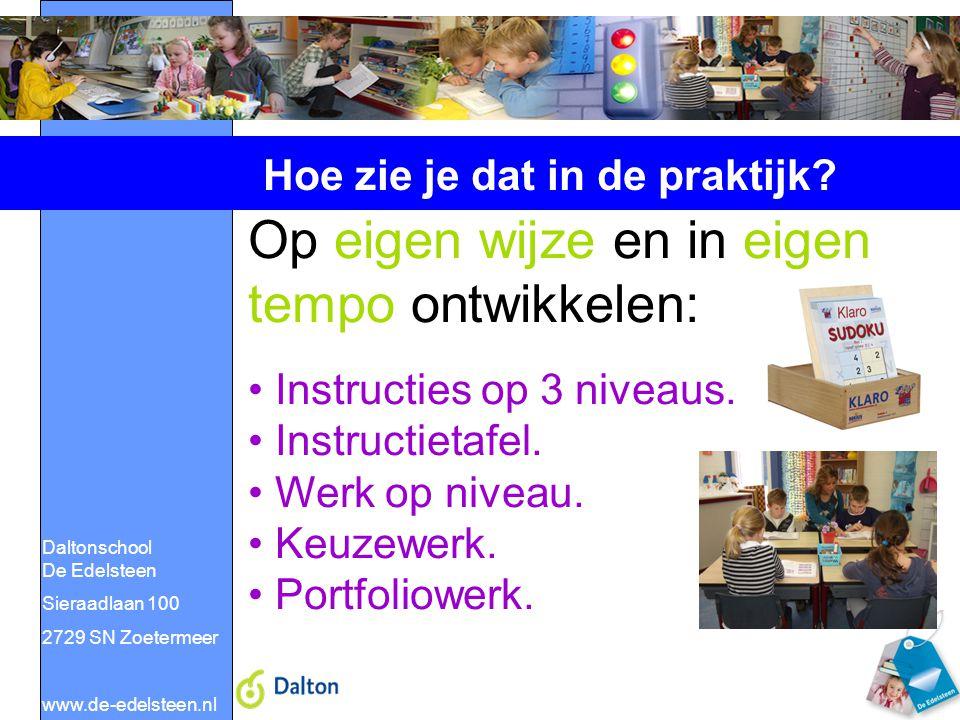 Daltonschool De Edelsteen Sieraadlaan 100 2729 SN Zoetermeer www.de-edelsteen.nl Hoe zie je dat in de praktijk? Op eigen wijze en in eigen tempo ontwi