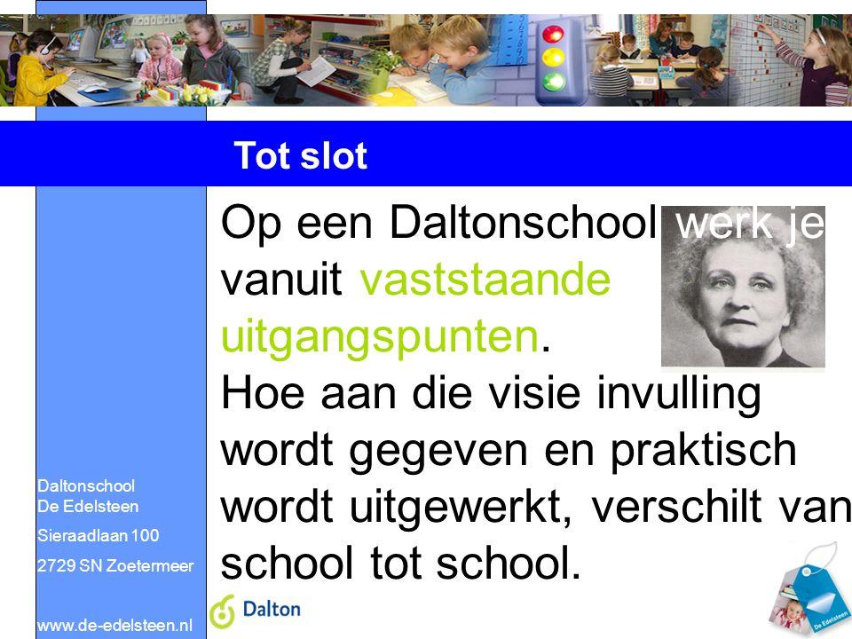 Daltonschool De Edelsteen Sieraadlaan 100 2729 SN Zoetermeer www.de-edelsteen.nl Tot slot Op een Daltonschool werk je vanuit vaststaande uitgangspunte