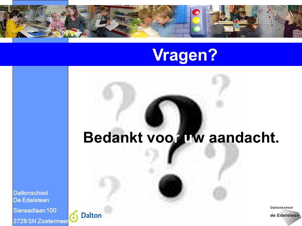 Bedankt voor uw aandacht. Daltonschool De Edelsteen Sieraadlaan 100 2729 SN Zoetermeer Vragen?